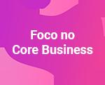 Foco no Core Business